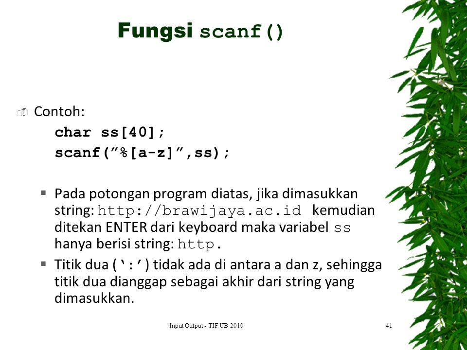 Fungsi scanf() Contoh: char ss[40]; scanf( %[a-z] ,ss);
